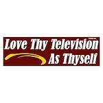 Love Thy Television Bumper Sticker