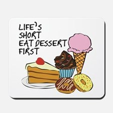 Life is short eat dessert first Mousepad