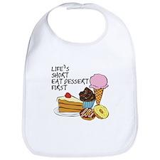 Life is short eat dessert first Bib