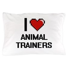 I love Animal Trainers Pillow Case