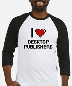 I love Desktop Publishers Baseball Jersey