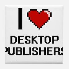 I love Desktop Publishers Tile Coaster