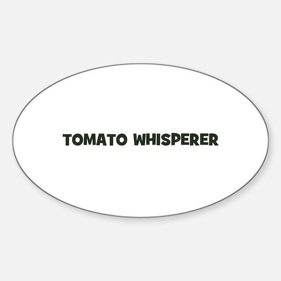tomato whisperer Oval Decal