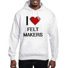 I love Felt Makers Hoodie