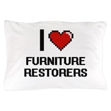 I love Furniture Restorers Pillow Case