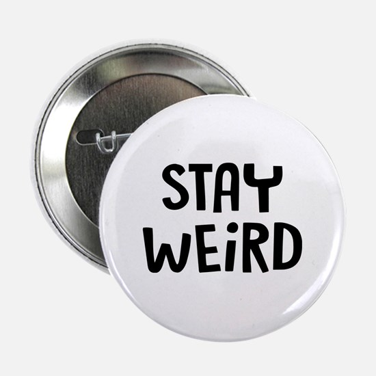 "Stay Weird 2.25"" Button"