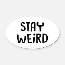 Stay Weird Oval Car Magnet