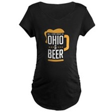 All I care about it Ohio and Beer Maternity T-Shir