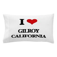 I love Gilroy California Pillow Case