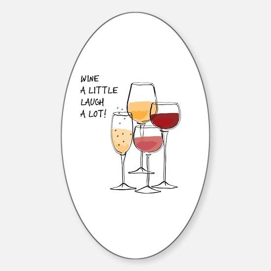 Wine a little Laugh a Lot! Sticker (Oval)