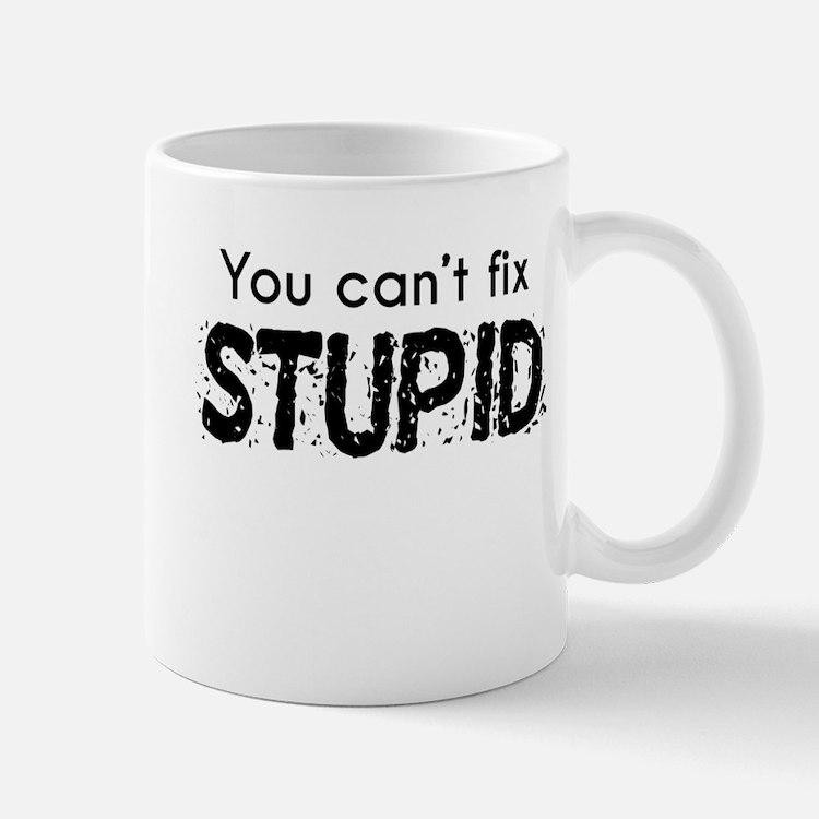 You Cant Fix Stupid Mugs