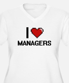 I love Managers Plus Size T-Shirt