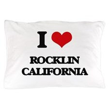 I love Rocklin California Pillow Case