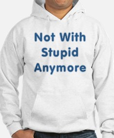 """Not With Stupid Anymore"" Hoodie"