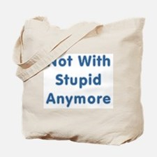 """""""Not With Stupid Anymore"""" Tote Bag"""