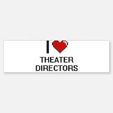 I love Theater Directors Bumper Bumper Bumper Sticker