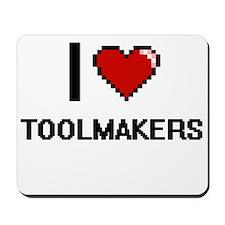 I love Toolmakers Mousepad