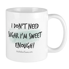 I Don't Need Sugar I'm Sweet Enough! Mugs