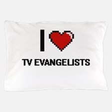 I love Tv Evangelists Pillow Case