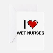 I love Wet Nurses Greeting Cards