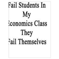 I Don't Fail Students In My Economics Class They F Poster