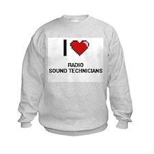 I love Radio Sound Technicians Sweatshirt