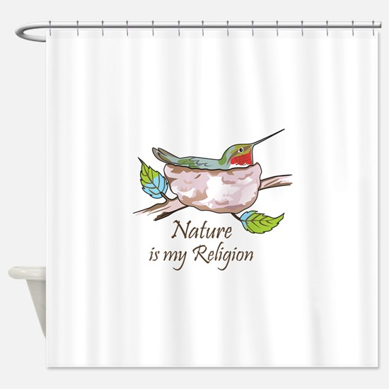 NATURE IS MY RELIGION Shower Curtain