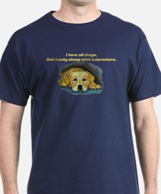 I only sleep with Labradors T-Shirt