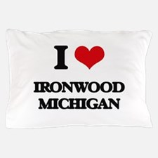 I love Ironwood Michigan Pillow Case