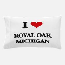 I love Royal Oak Michigan Pillow Case