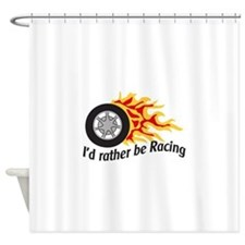 ID RATHER BE RACING Shower Curtain