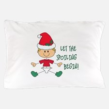 LET THE SPOILING BEGIN Pillow Case