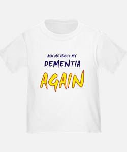Ask about my dementia again T