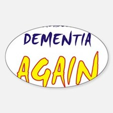 Ask about my dementia again Oval Decal