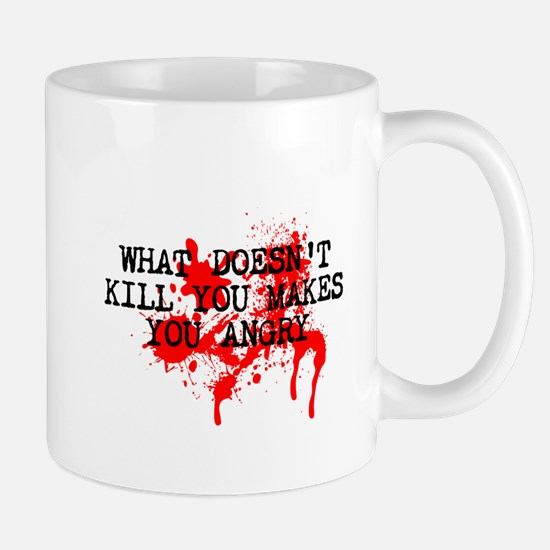 what doesnt kill you makes you angry Mugs