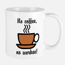 """No Coffee, No Workee!"" Funny Mug Mugs"