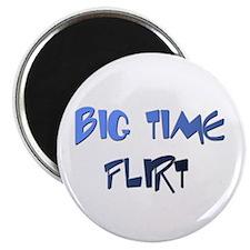 BIG TIME FLIRT Magnet