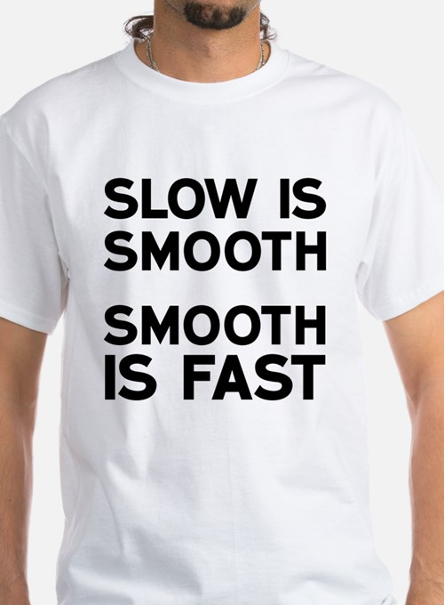 Slow is smooth smooth is fast t shirts shirts tees for Custom t shirts fast