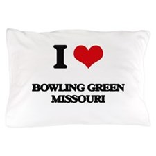I love Bowling Green Missouri Pillow Case
