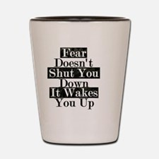 Fear Wakes You Up Shot Glass