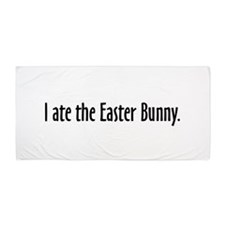 I ate the Easter Bunny. Beach Towel