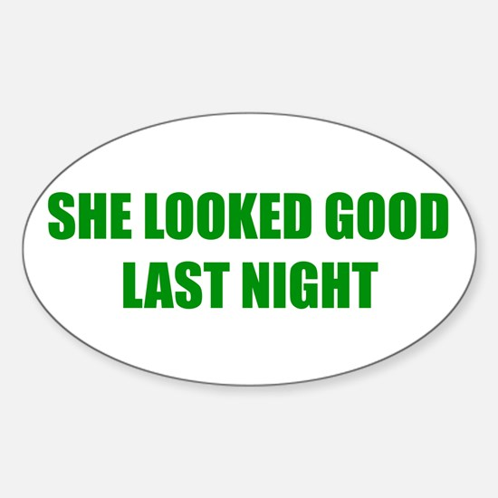 """She Looked Good Last Night"" Oval Decal"