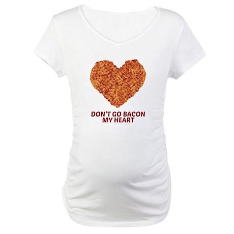 Don't Go Bacon My Heart Maternity T-Shirt