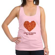 Don't Go Bacon My Heart Racerback Tank Top