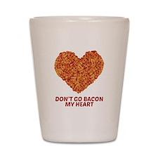 Don't Go Bacon My Heart Shot Glass
