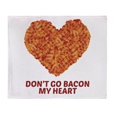 Don't Go Bacon My Heart Throw Blanket