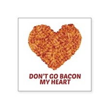 Don't Go Bacon My Heart Sticker