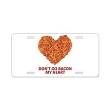 Don't Go Bacon My Heart Aluminum License Plate