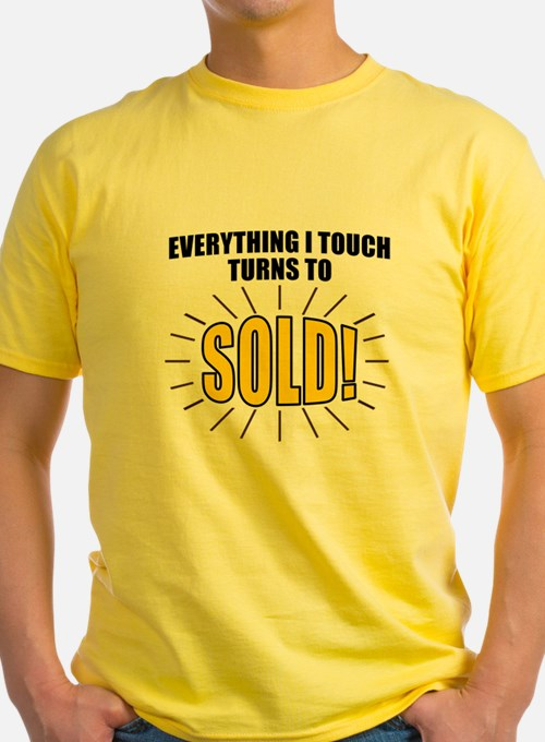 Everything I touch turns to SOLD! T-Shirt