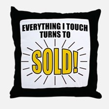 Everything I touch turns to SOLD! Throw Pillow